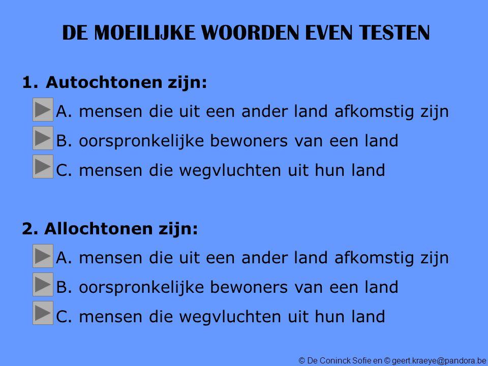 © De Coninck Sofie en © geert.kraeye@pandora.be DE MOEILIJKE WOORDEN EVEN TESTEN 1.Autochtonen zijn: A.