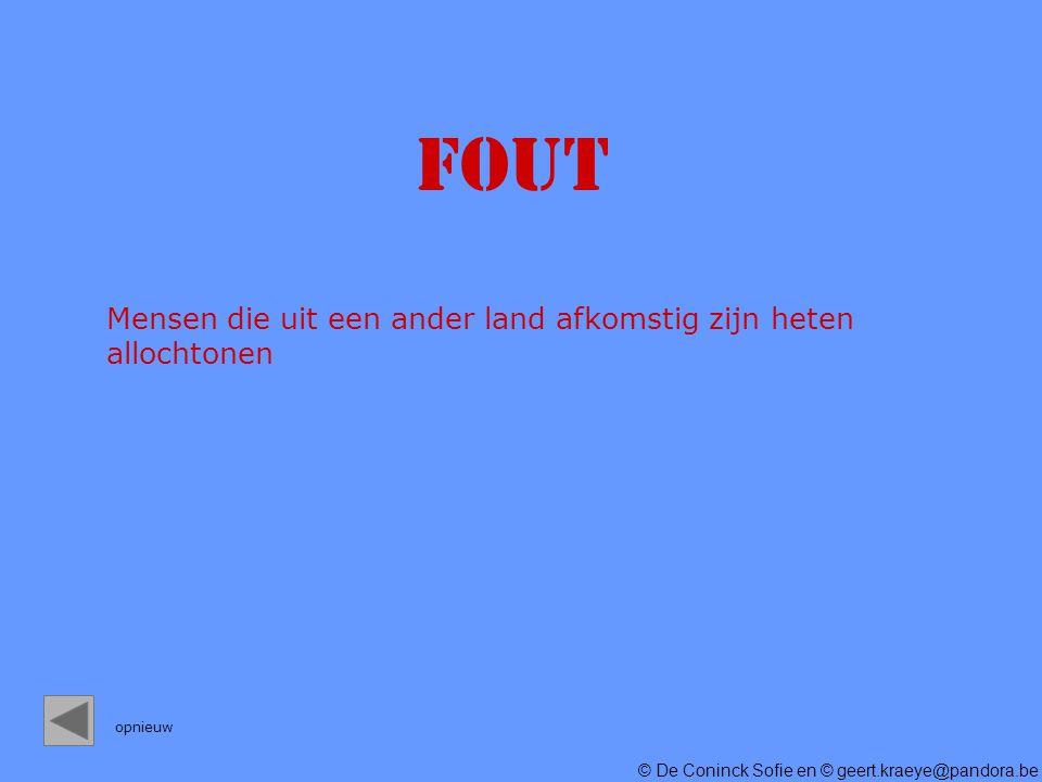© De Coninck Sofie en © geert.kraeye@pandora.be Mensen die uit een ander land afkomstig zijn heten allochtonen FOUT opnieuw