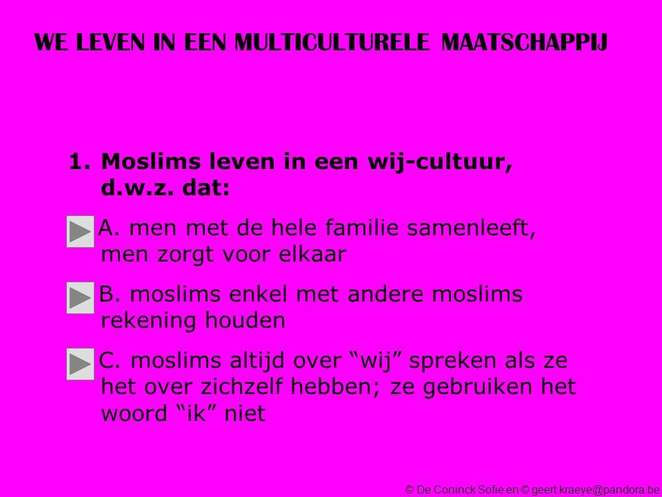 © De Coninck Sofie en © geert.kraeye@pandora.be WE LEVEN IN EEN MULTICULTURELE MAATSCHAPPIJ 1.Moslims leven in een wij-cultuur, d.w.z.