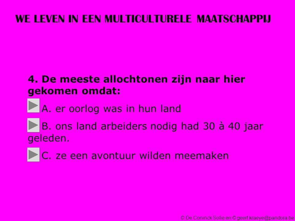 © De Coninck Sofie en © geert.kraeye@pandora.be WE LEVEN IN EEN MULTICULTURELE MAATSCHAPPIJ 4.