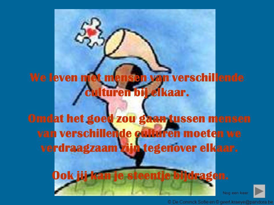 © De Coninck Sofie en © geert.kraeye@pandora.be We leven met mensen van verschillende culturen bij elkaar.