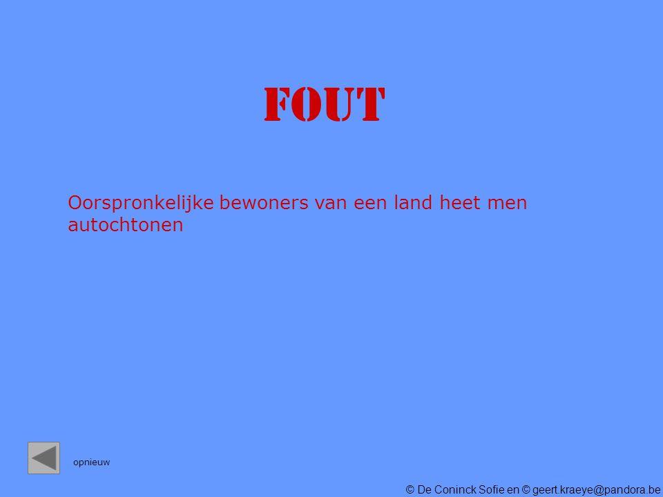 © De Coninck Sofie en © geert.kraeye@pandora.be FOUT Oorspronkelijke bewoners van een land heet men autochtonen opnieuw