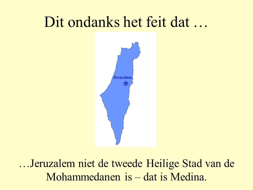 Dit ondanks het feit dat … …Jeruzalem niet de Heilige Stad van de Islam is – dat is Mekka.  Jerusalem