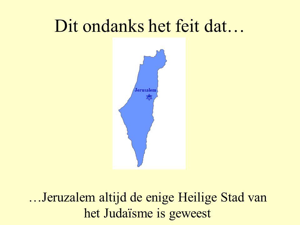 Dit ondanks het feit dat … …Jeruzalem niet de tweede Heilige Stad van de Mohammedanen is – dat is Medina.  Jerusalem