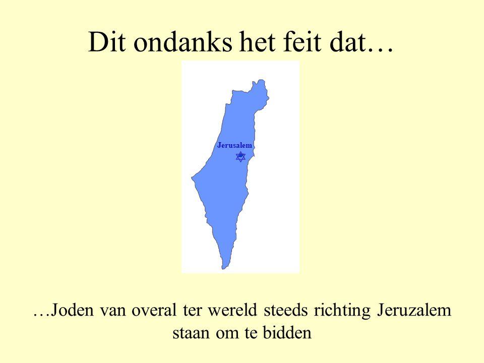 Dit ondanks het feit dat… …Jeruzalem altijd de enige Heilige Stad van het Judaïsme is geweest  Jerusalem