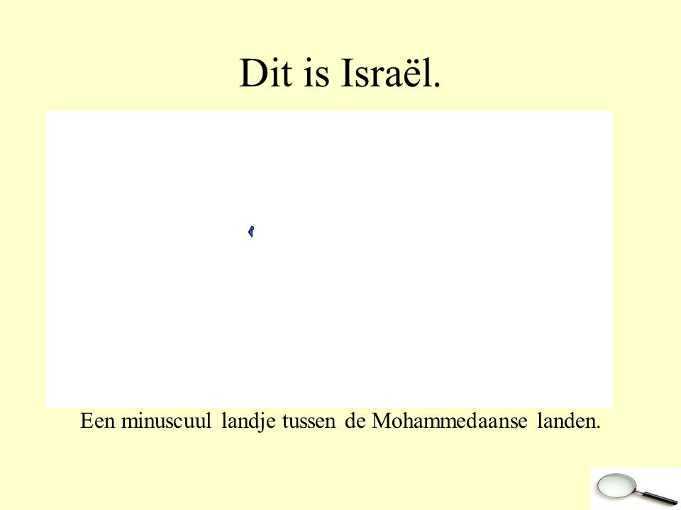 En het Joodse vaderland duizend maal kleiner dan de mohammedaanse landen Israël is te groot voor hun.
