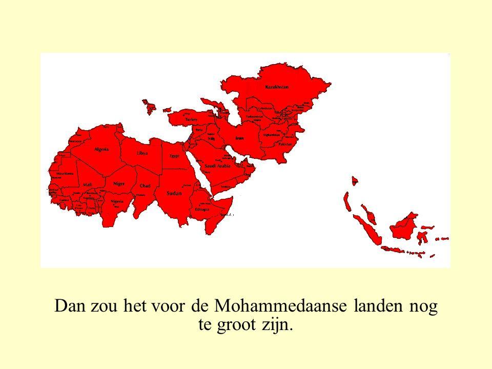 Dan zou het voor de Mohammedaanse landen nog te groot zijn.