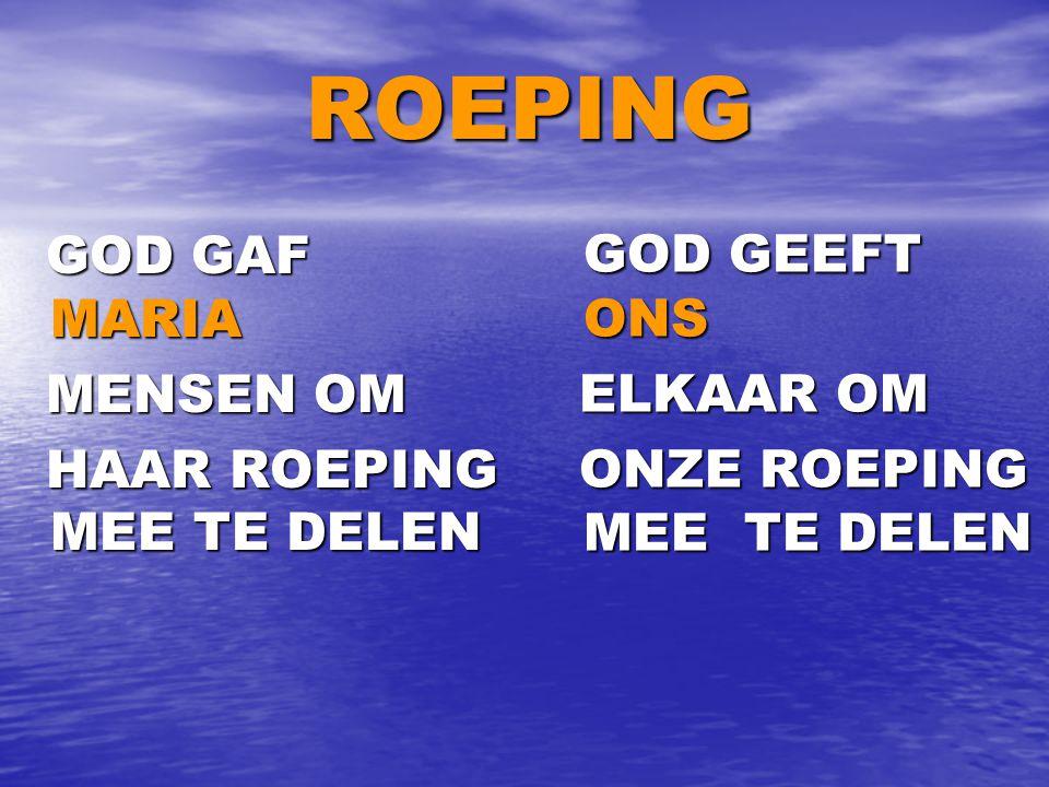 ROEPING ROEPING GOD GAF MARIA GOD GAF MARIA MENSEN OM MENSEN OM HAAR ROEPING MEE TE DELEN HAAR ROEPING MEE TE DELEN GOD GEEFT ONS GOD GEEFT ONS ELKAAR OM ELKAAR OM ONZE ROEPING MEE TE DELEN ONZE ROEPING MEE TE DELEN