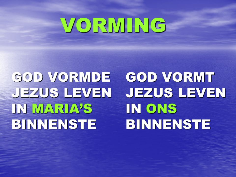 VORMING VORMING GOD VORMDE JEZUS LEVEN IN MARIA'S BINNENSTE GOD VORMDE JEZUS LEVEN IN MARIA'S BINNENSTE GOD VORMT JEZUS LEVEN IN ONS BINNENSTE GOD VORMT JEZUS LEVEN IN ONS BINNENSTE