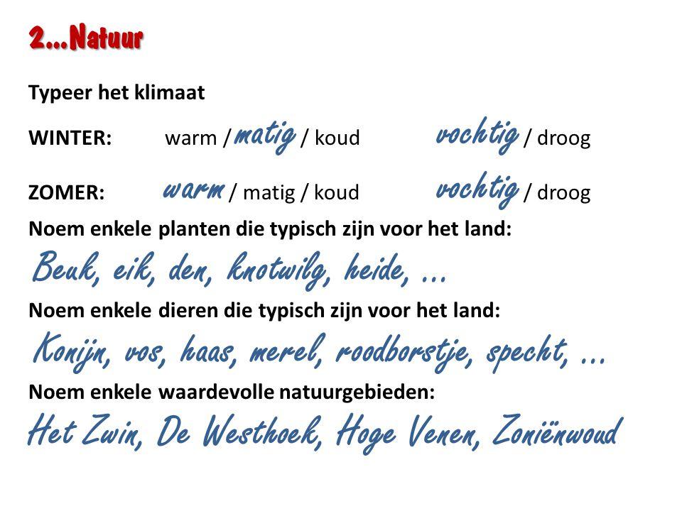 2…Natuur Typeer het klimaat WINTER: warm / matig / koud vochtig / droog ZOMER: warm / matig / koud vochtig / droog Noem enkele planten die typisch zij