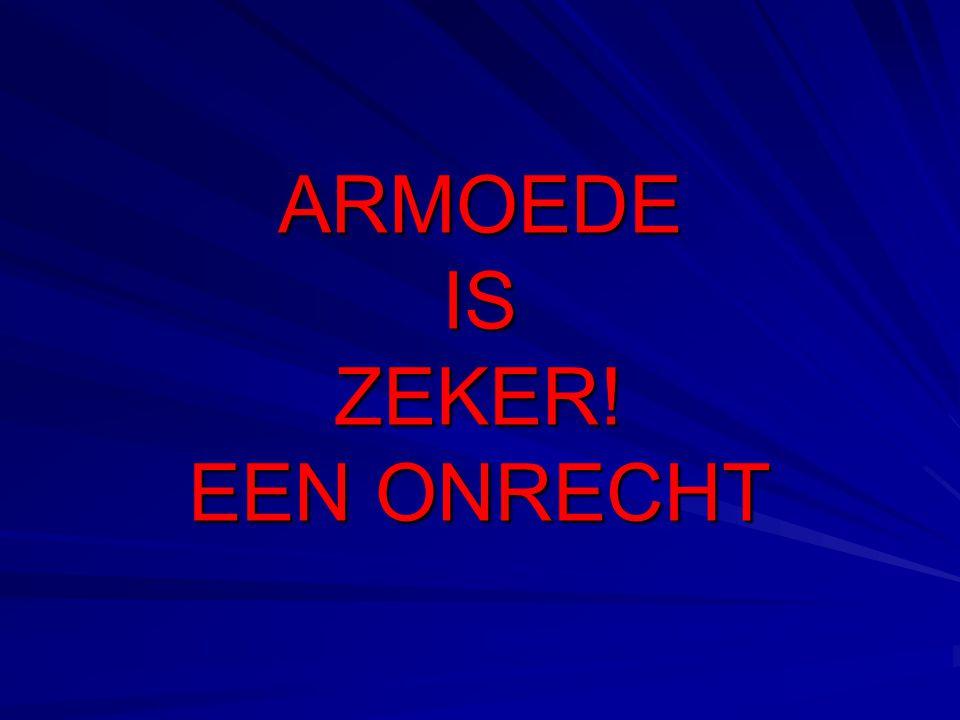 ARMOEDE IS ZEKER! EEN ONRECHT