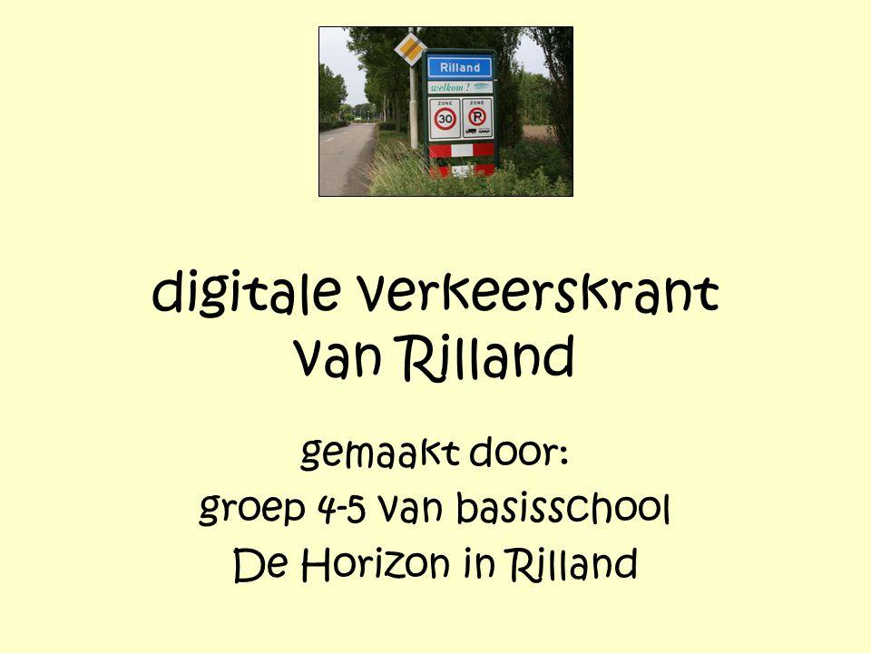 digitale verkeerskrant van Rilland gemaakt door: groep 4-5 van basisschool De Horizon in Rilland