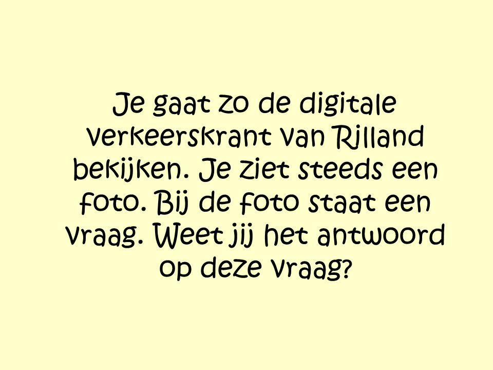 Je gaat zo de digitale verkeerskrant van Rilland bekijken. Je ziet steeds een foto. Bij de foto staat een vraag. Weet jij het antwoord op deze vraag?