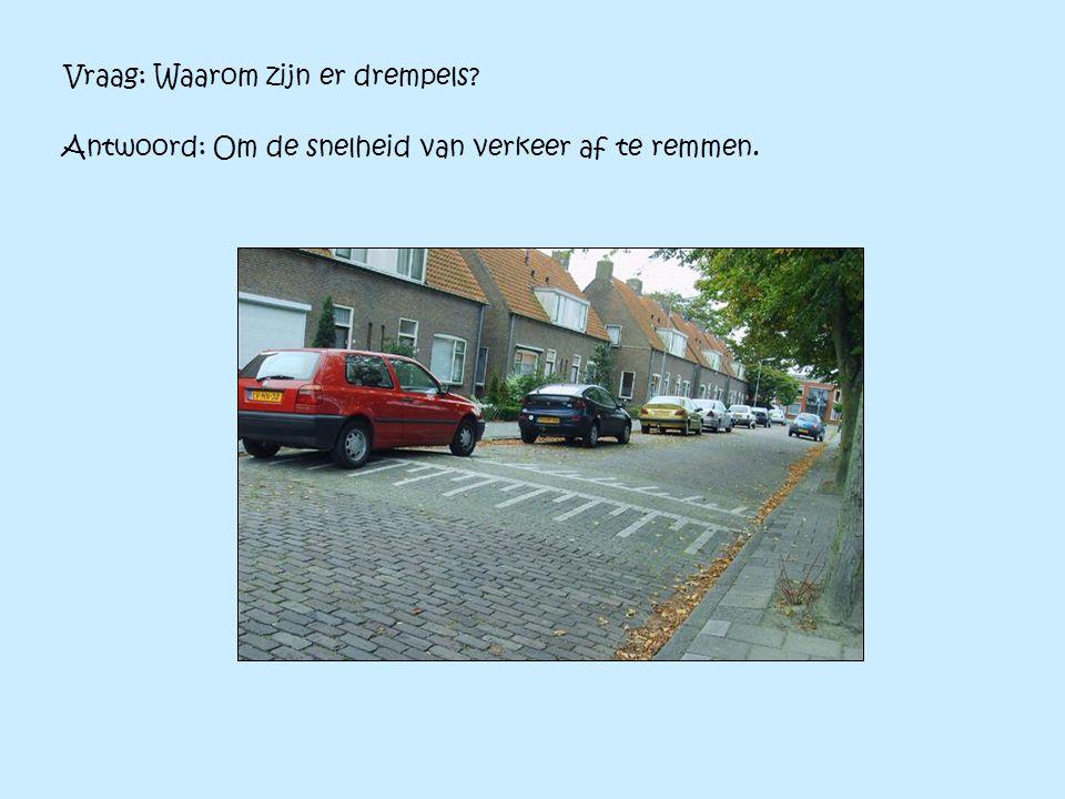 Vraag: Waarom zijn er drempels? Antwoord: Om de snelheid van verkeer af te remmen.