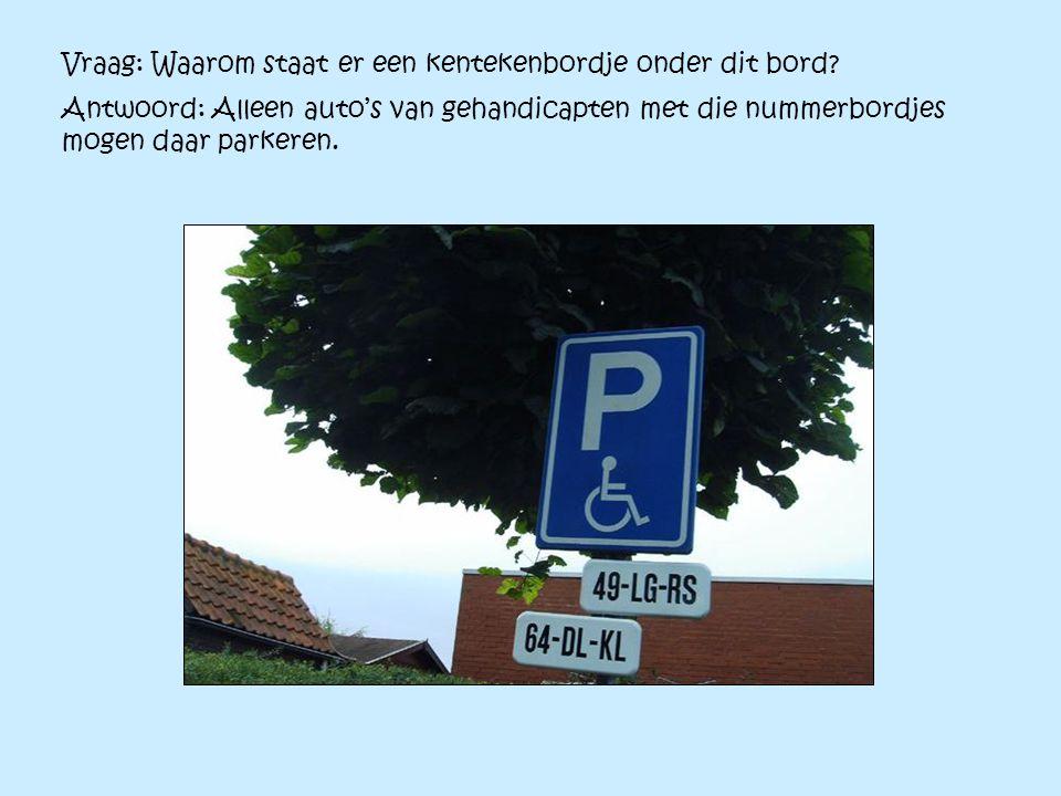 Vraag: Waarom staat er een kentekenbordje onder dit bord? Antwoord: Alleen auto's van gehandicapten met die nummerbordjes mogen daar parkeren.