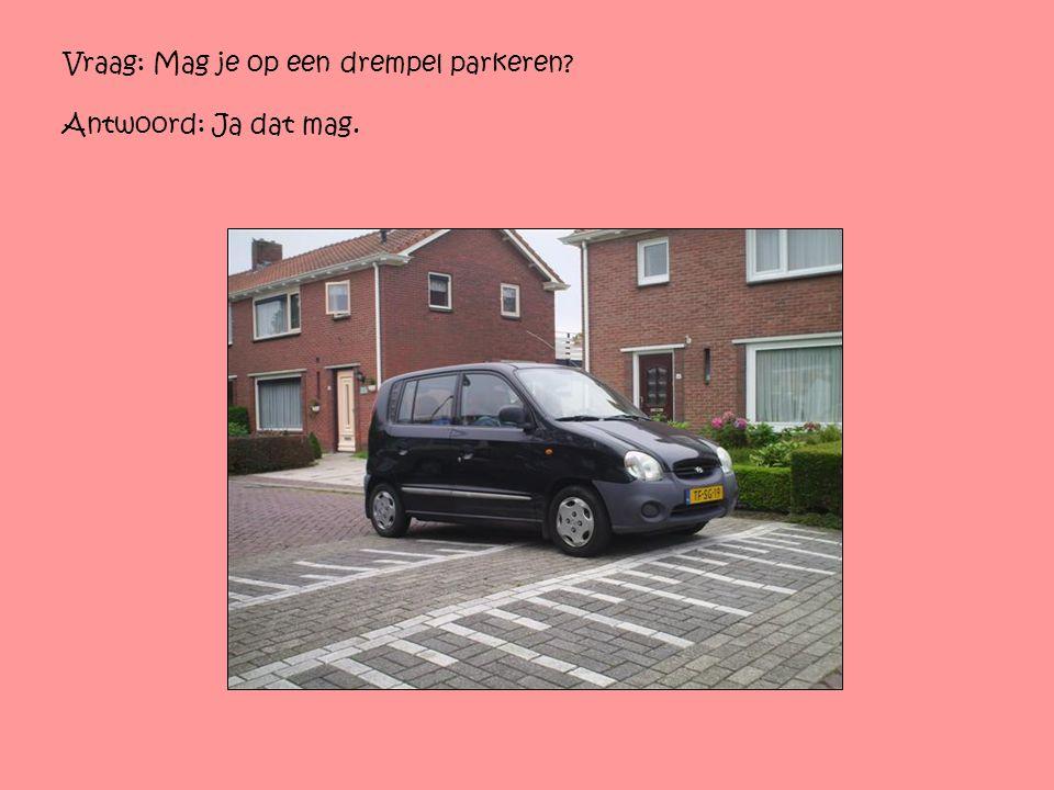 Vraag: Mag je op een drempel parkeren? Antwoord: Ja dat mag.