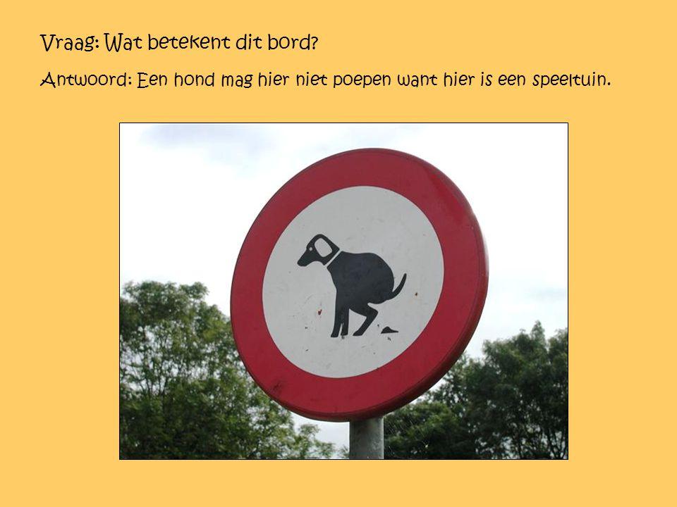 Vraag: Wat betekent dit bord? Antwoord: Een hond mag hier niet poepen want hier is een speeltuin.