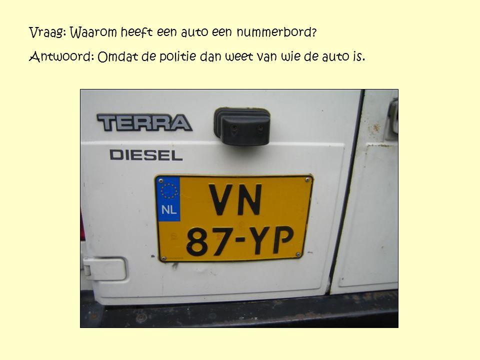 Vraag: Waarom heeft een auto een nummerbord? Antwoord: Omdat de politie dan weet van wie de auto is.