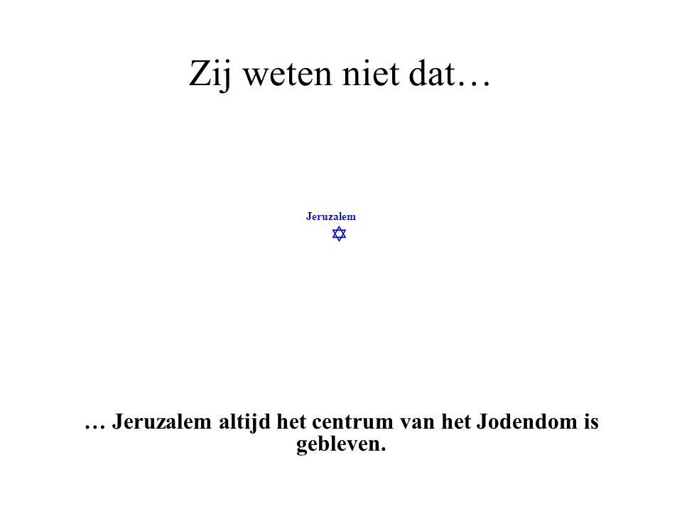  Jeruzalem Zij weten niet dat… … ondanks dat, tienduizenden Joden toch hebben kunnen blijven.