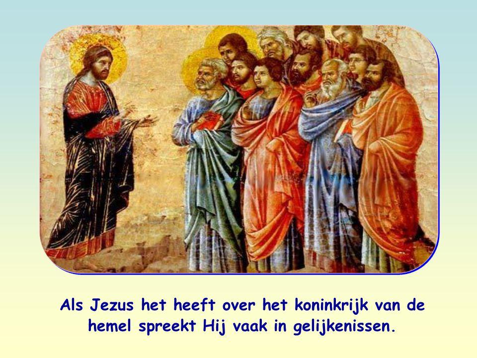 Als Jezus het heeft over het koninkrijk van de hemel spreekt Hij vaak in gelijkenissen.