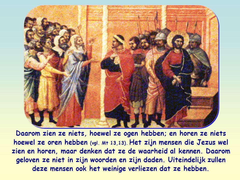 Daarom zien ze niets, hoewel ze ogen hebben; en horen ze niets hoewel ze oren hebben (vgl.