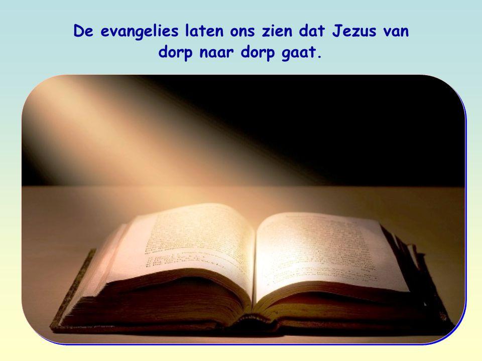 De evangelies laten ons zien dat Jezus van dorp naar dorp gaat.
