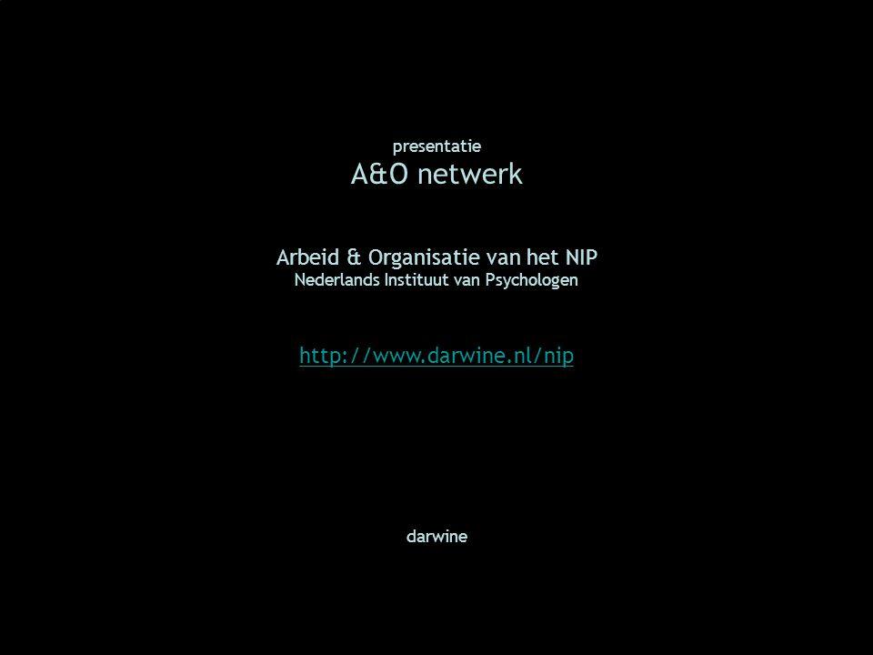 presentatie A&O netwerk Arbeid & Organisatie van het NIP Nederlands Instituut van Psychologen http://www.darwine.nl/nip darwine