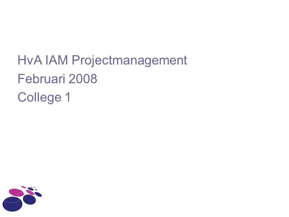 HvA IAM Projectmanagement Februari 2008 College 1
