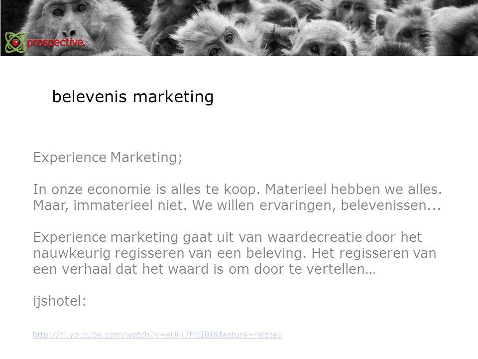 belevenis marketing Experience Marketing; In onze economie is alles te koop. Materieel hebben we alles. Maar, immaterieel niet. We willen ervaringen,
