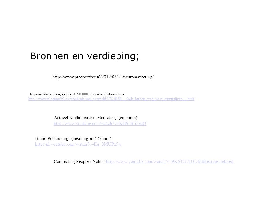 http://www.prospective.nl/2012/03/31/neuromarketing/ Actueel: Collaborative Marketing: (ca 5 min) http://www.youtube.com/watch?v=KH9cB-i2eqQ Brand Pos