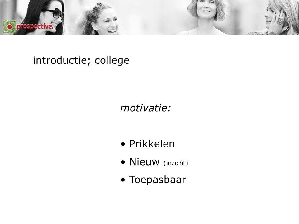 motivatie: Prikkelen Nieuw (inzicht) Toepasbaar introductie; college