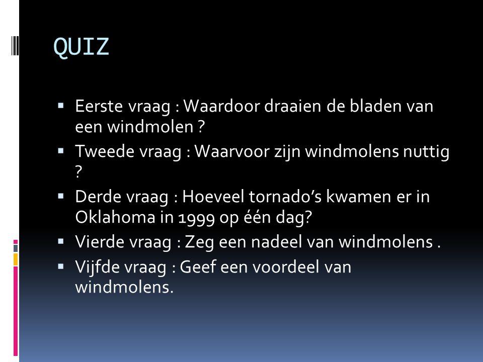 QUIZ  Eerste vraag : Waardoor draaien de bladen van een windmolen .