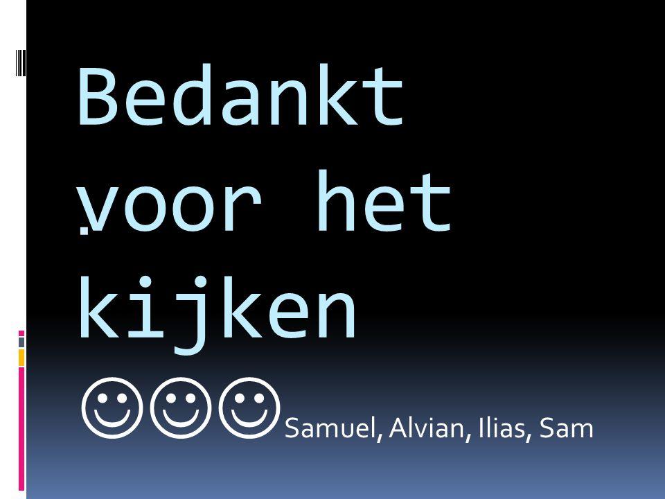 Bedankt voor het kijken  Samuel, Alvian, Ilias, Sam