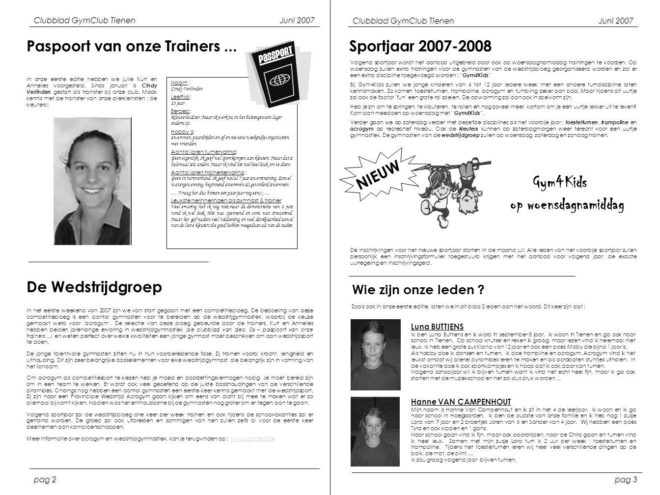Clubblad GymClub TienenJuni 2007 pag 3 pag 2 Paspoort van onze Trainers... Naam : Cindy Verlinden Leeftijd: 23 jaar Beroep: Kleuterleidster. Maar ik w