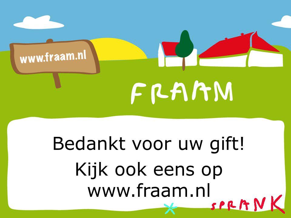 Bedankt voor uw gift! Kijk ook eens op www.fraam.nl