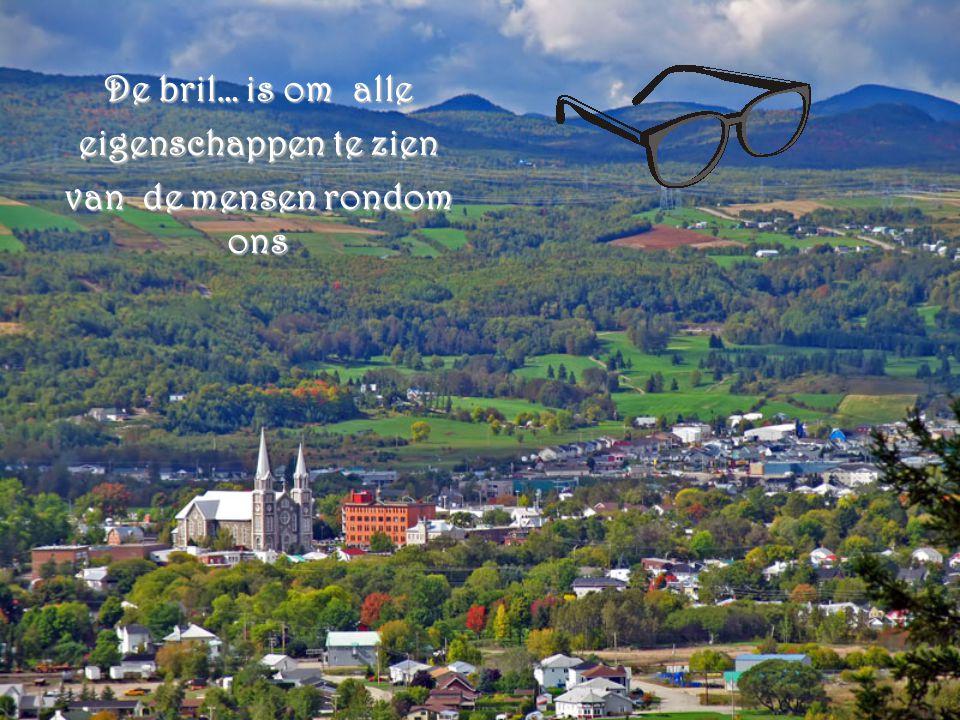 De bril… is om alle eigenschappen te zien van de mensen rondom ons