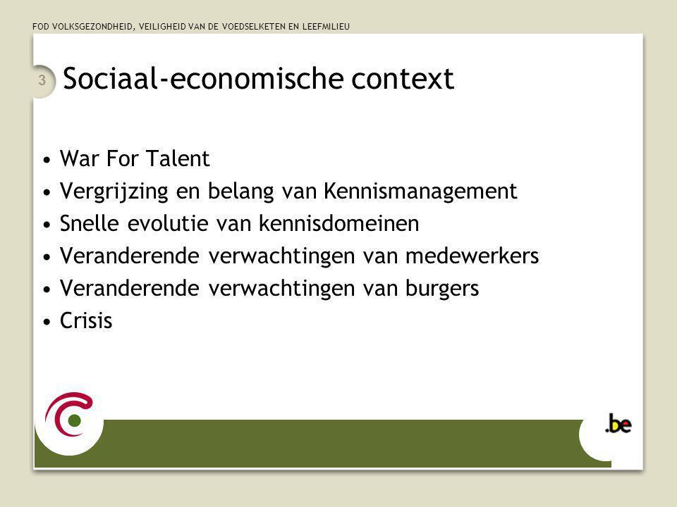 FOD VOLKSGEZONDHEID, VEILIGHEID VAN DE VOEDSELKETEN EN LEEFMILIEU 3 Sociaal-economische context War For Talent Vergrijzing en belang van Kennismanagem
