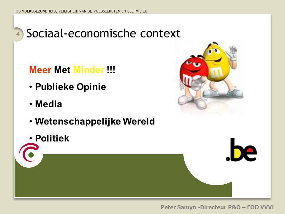 FOD VOLKSGEZONDHEID, VEILIGHEID VAN DE VOEDSELKETEN EN LEEFMILIEU 4 Meer Met Minder !!! Publieke Opinie Media Wetenschappelijke Wereld Politiek Peter