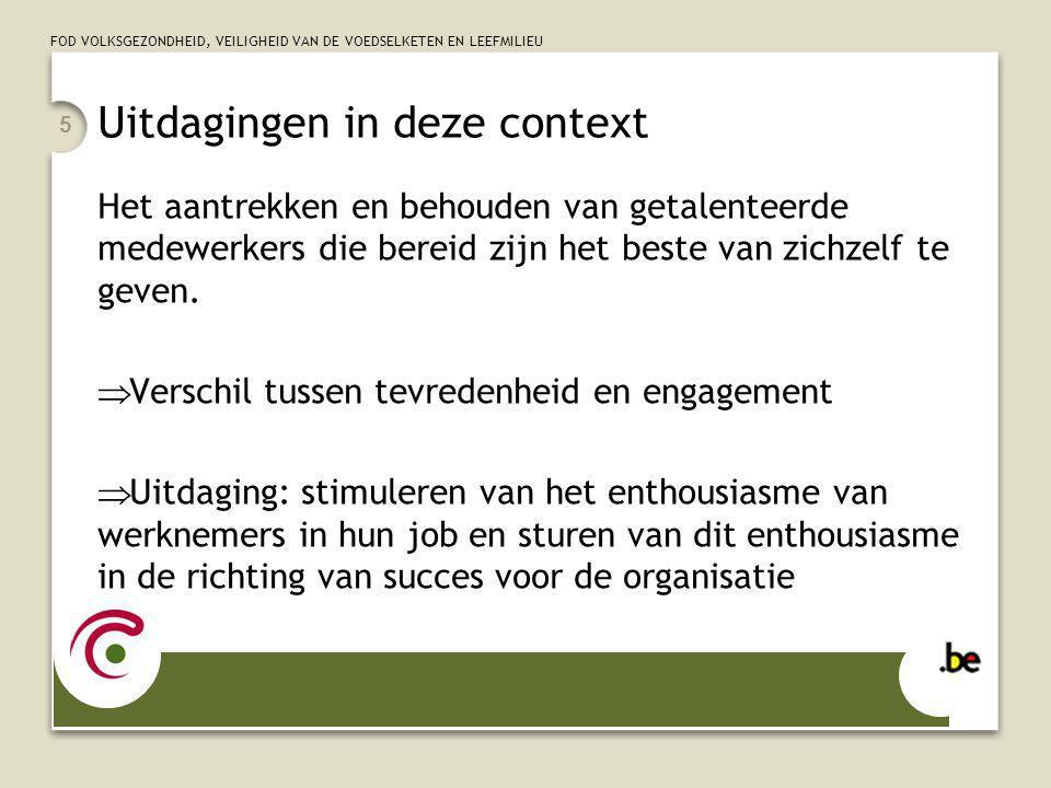 FOD VOLKSGEZONDHEID, VEILIGHEID VAN DE VOEDSELKETEN EN LEEFMILIEU 5 Het aantrekken en behouden van getalenteerde medewerkers die bereid zijn het beste van zichzelf te geven.