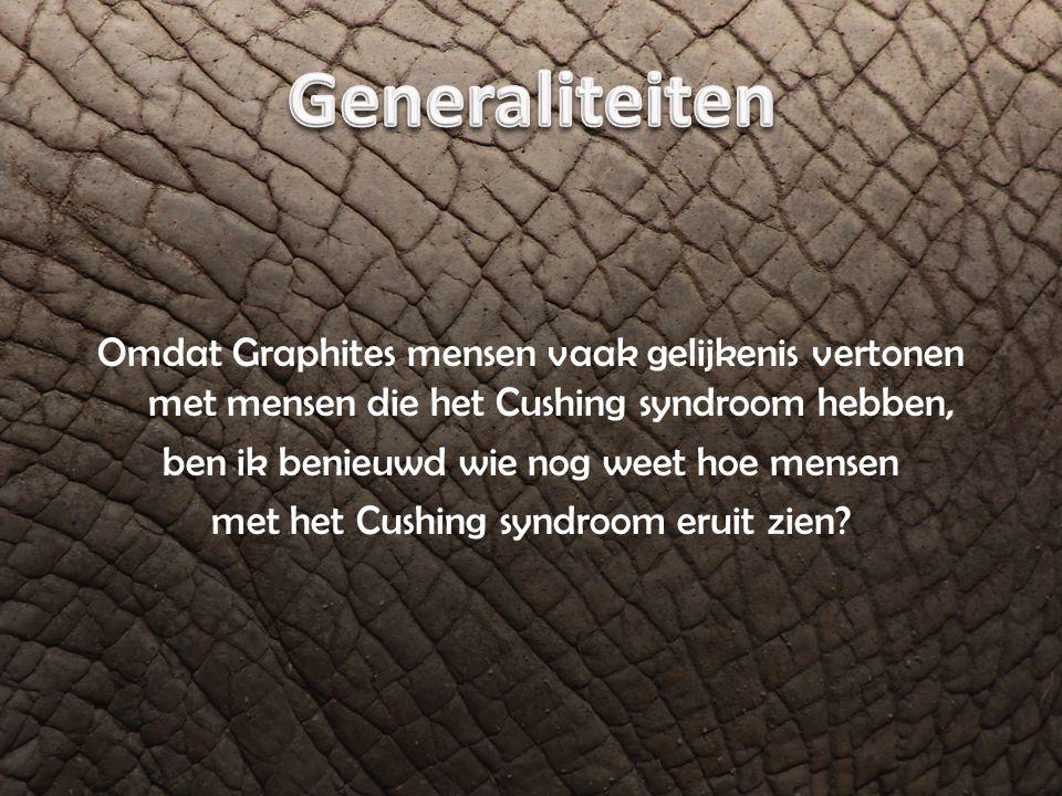 Omdat Graphites mensen vaak gelijkenis vertonen met mensen die het Cushing syndroom hebben, ben ik benieuwd wie nog weet hoe mensen met het Cushing sy