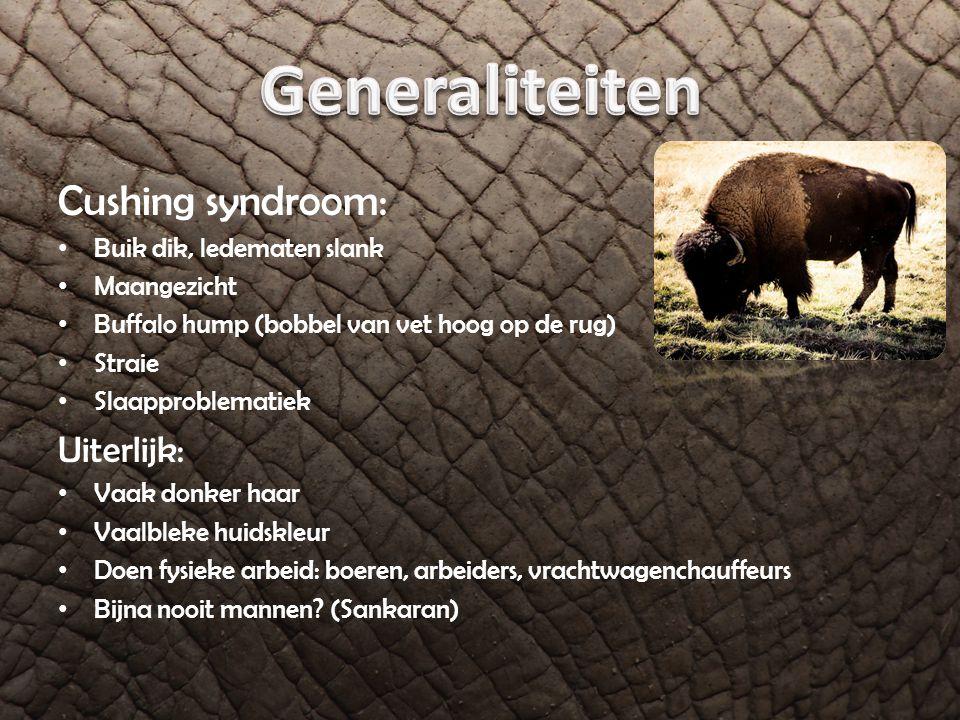 Cushing syndroom: Buik dik, ledematen slank Maangezicht Buffalo hump (bobbel van vet hoog op de rug) Straie Slaapproblematiek Uiterlijk: Vaak donker h