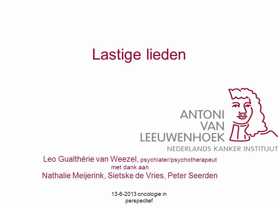 Lastige lieden Leo Gualthérie van Weezel, psychiater/psychotherapeut met dank aan Nathalie Meijerink, Sietske de Vries, Peter Seerden 13-6-2013 oncolo