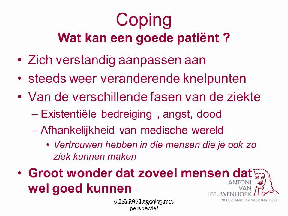 Coping Wat kan een goede patiënt ? Zich verstandig aanpassen aan steeds weer veranderende knelpunten Van de verschillende fasen van de ziekte –Existen