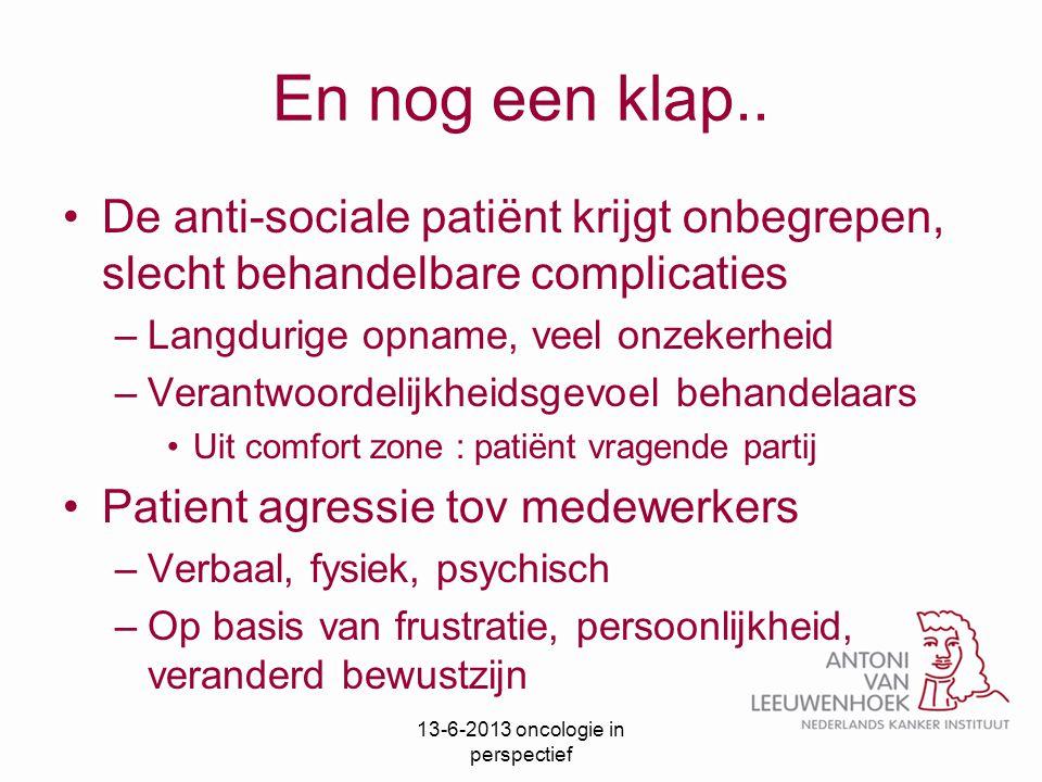 En nog een klap.. De anti-sociale patiënt krijgt onbegrepen, slecht behandelbare complicaties –Langdurige opname, veel onzekerheid –Verantwoordelijkhe