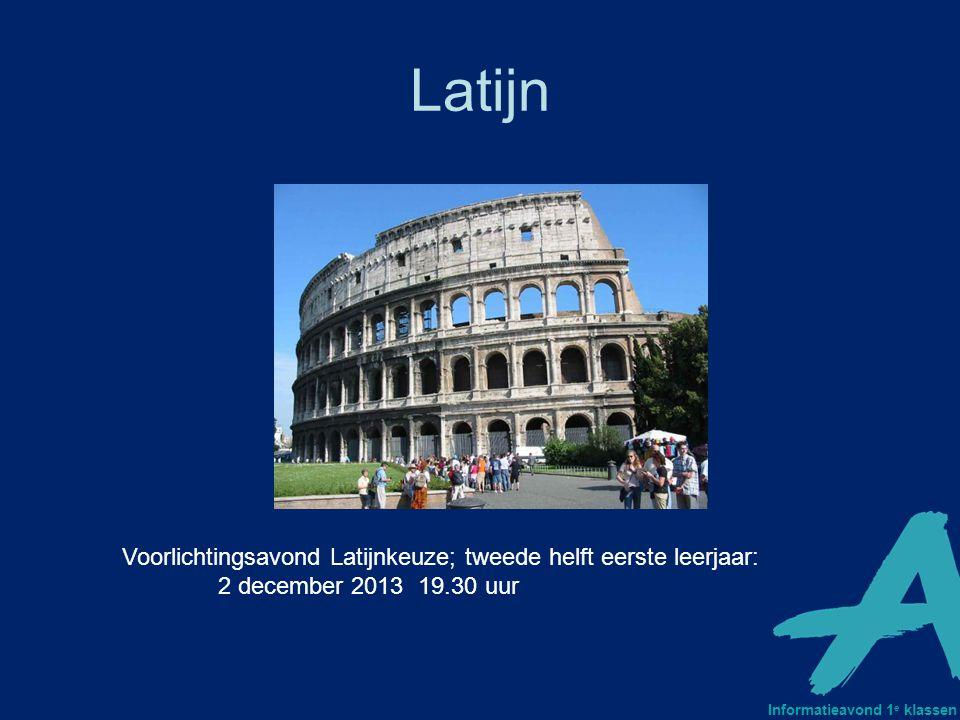 Latijn Voorlichtingsavond Latijnkeuze; tweede helft eerste leerjaar: 2 december 2013 19.30 uur