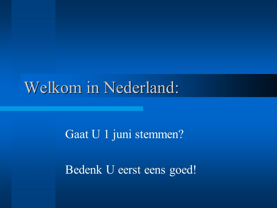 Welkom in Nederland: Gaat U 1 juni stemmen? Bedenk U eerst eens goed!