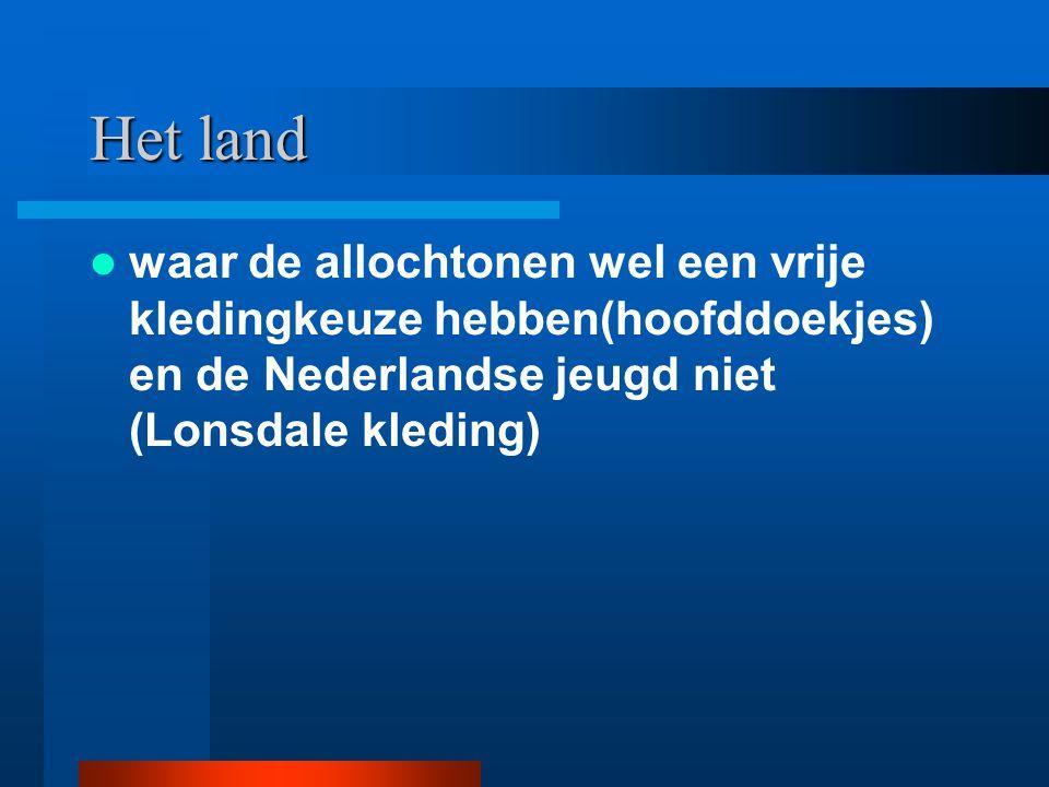 Het land waar de allochtonen wel een vrije kledingkeuze hebben(hoofddoekjes) en de Nederlandse jeugd niet (Lonsdale kleding)