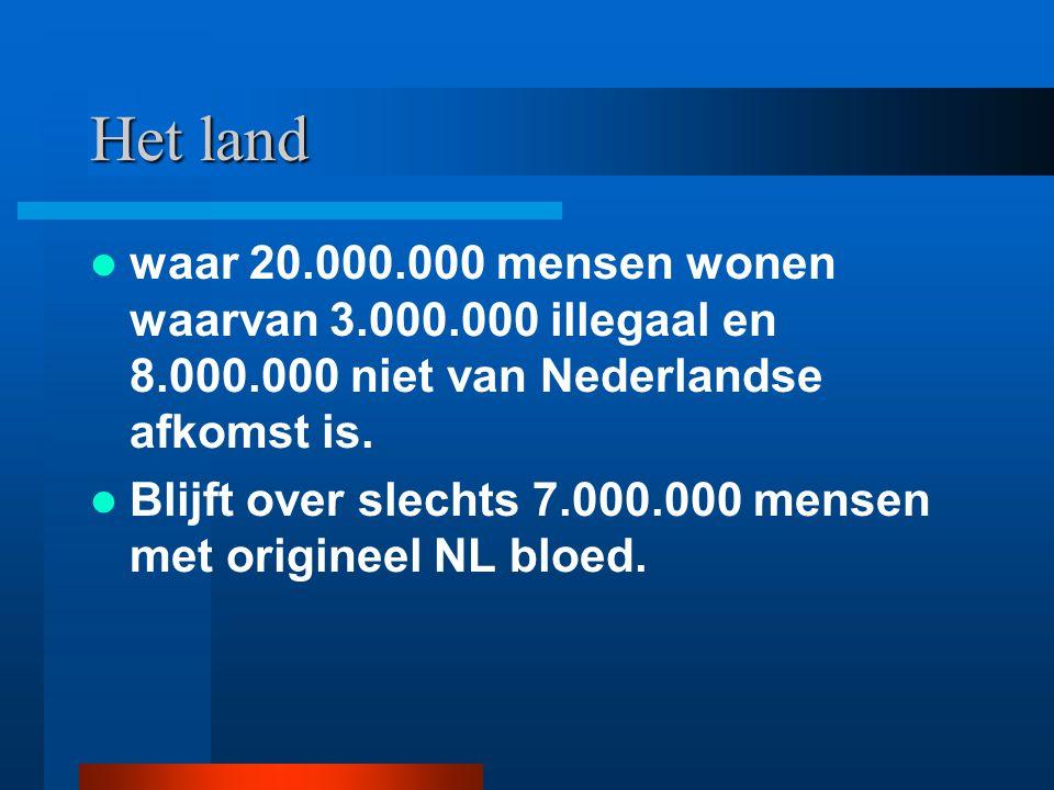 Het land waar 20.000.000 mensen wonen waarvan 3.000.000 illegaal en 8.000.000 niet van Nederlandse afkomst is. Blijft over slechts 7.000.000 mensen me