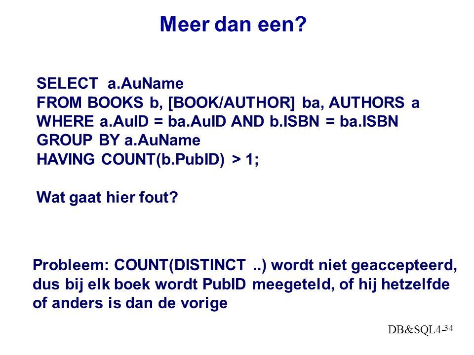 DB&SQL4- 33 Meer dan één Vraag: Geef me de auteurs die bij meer dan één uitgever zijn Stileren: Geef de a.AuNames in AUTHORS waarvoor geldt dat voor h
