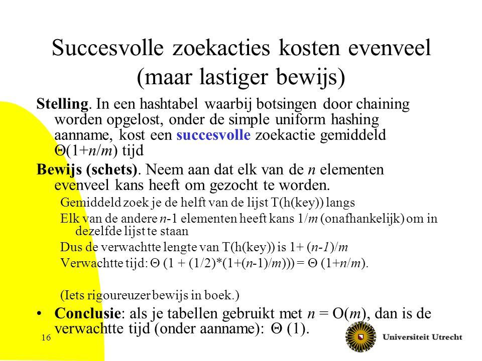 16 Succesvolle zoekacties kosten evenveel (maar lastiger bewijs) Stelling.